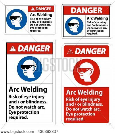 Danger Sign Arc Welding Risk Of Eye Injury And/or Blindness, Do Not Watch Arc, Eye Protection Requir