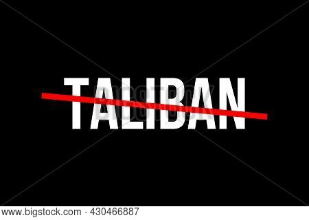 Taliban. Illsutraton With The Word Taliban With A Red Line On Top Representing The Situation In Afgh