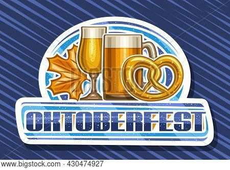 Vector Logo For Oktoberfest, White Decorative Sign Board With Full Cartoon Snifter With Light Beer,