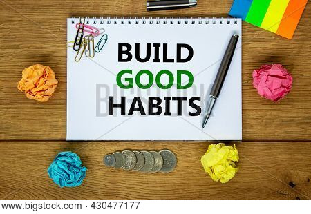 Build Good Habits Symbol. Words 'build Good Habits' On White Note. Wooden Table, Colored Paper, Pape