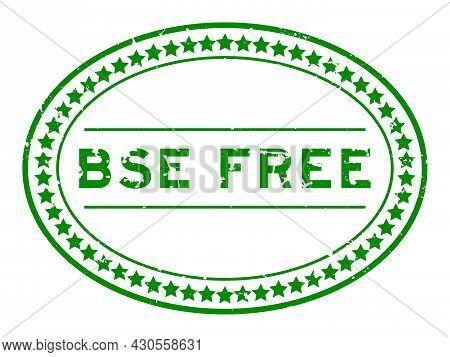 Grunge Green Bse (bovine Spongiform Encephalopathy) Free Word Oval Rubber Seal Stamp On White Backgr