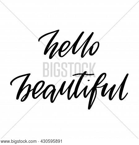 Hello Beautiful Phrase. Hand-drawn Lettering For Greeting Card, Print, Poster, Label, Banner, Badge,