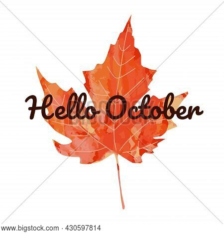 Beautiful Calligraphy Lettering Text - Hello October. Bright Orange Red Watercolor Artistic Maple Le