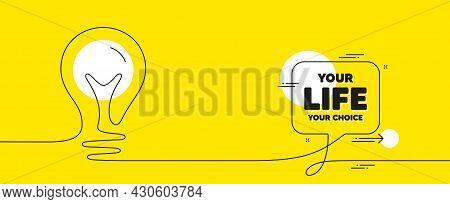 Your Life Your Choice Motivation Quote. Continuous Line Idea Chat Bubble Banner. Motivational Slogan