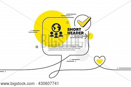Global Business Icon. Continuous Line Check Mark Chat Bubble. International Outsourcing Group Sign.