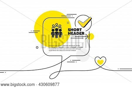Group People Icon. Continuous Line Check Mark Chat Bubble. Business Conference Sign. Team Meeting Sy