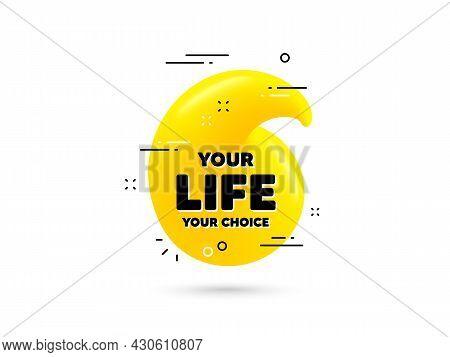Your Life Your Choice Motivation Quote. Yellow 3d Quotation Bubble. Motivational Slogan. Inspiration