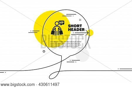 Vip Shopping Bags Icon. Continuous Line Chat Bubble Banner. Very Important Person Sign. Member Club