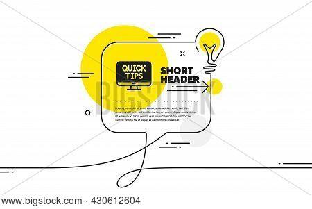 Quick Tips Icon. Continuous Line Idea Chat Bubble Banner. Helpful Tricks Sign. Web Tutorials Symbol.