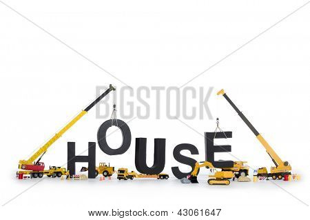 Building up a house concept: Black alphabetic letters forming the word house being set up by group of construction machines, isolated on white background.