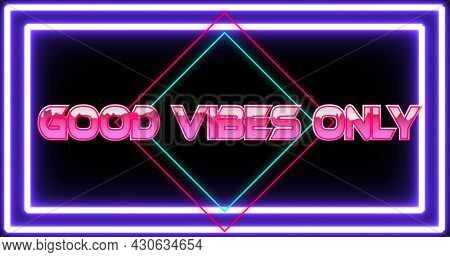 Image of good vibes only text in pink metallic letters over diamonds and neon purple frame. Global network of connection and image game concept digitally generated image.