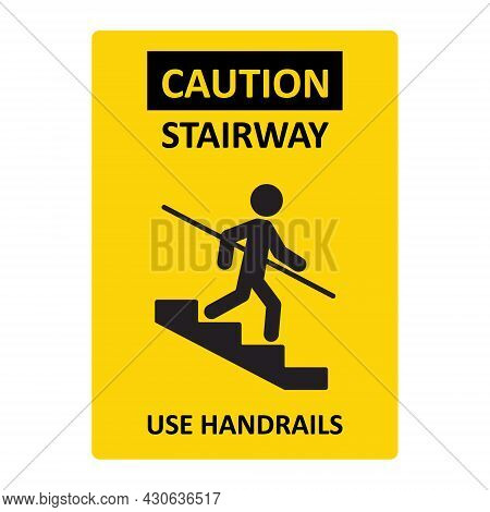 Caution Stairway Use Handrails Sign. A Man Goes Down The Stairs And Holds On To The Handrail. Yellow