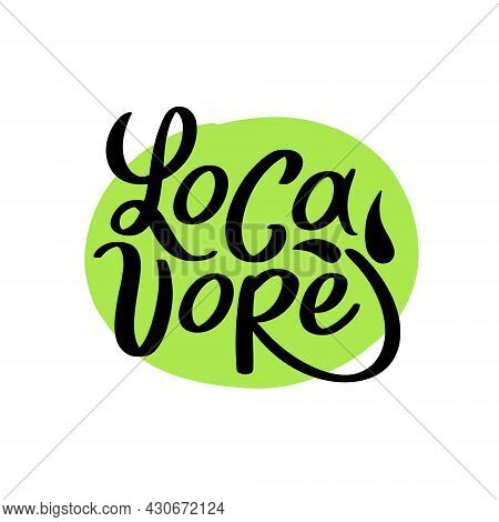 Locavore. Vector Logo, Locally Grown Food. Lettering With Handwright Calligraphy On Green. Design Fo