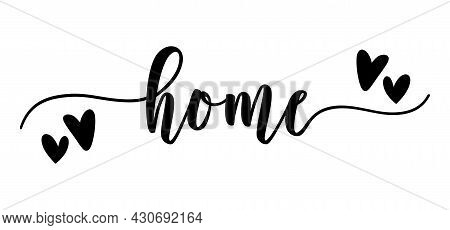 Home - Calligraphy Inscription In Smooth Line And Hearts For Decor Your House, Print, And Other Desi