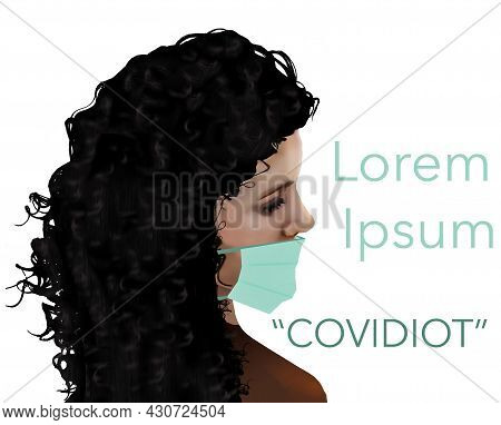 A Woman Wearig A Medical Mask Improperly Is Labeled A Covidiot In This 3-d Illustration. The Word Ev