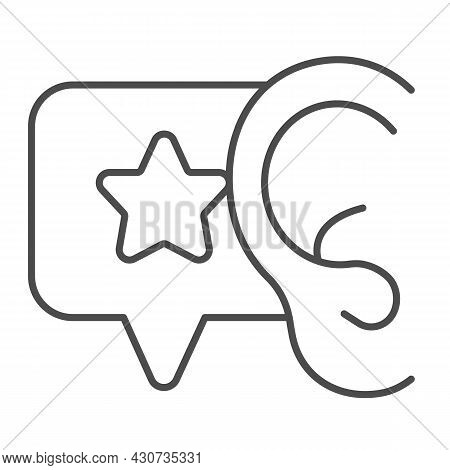 Ear, Dialogue With Star, Recommendation Thin Line Icon, Smm Concept, Star In Speech Bubble Vector Si