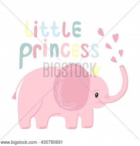 Pink Elephant With Crown And Hand Lettering Little Princess. Greeting Card With Baby Elephant, Cute