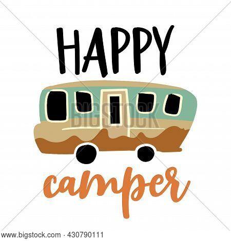 Happy Camper - Cute Colorful Design Element For T-shirt Print, Mug, Posters. Vector Vintage Letterin