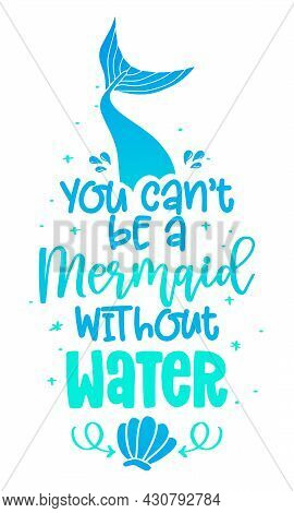 You Can't Be A Mermaid Without Water - Funny Motivation Fairy Tail Quotes. Handwritten Stay Hydrated