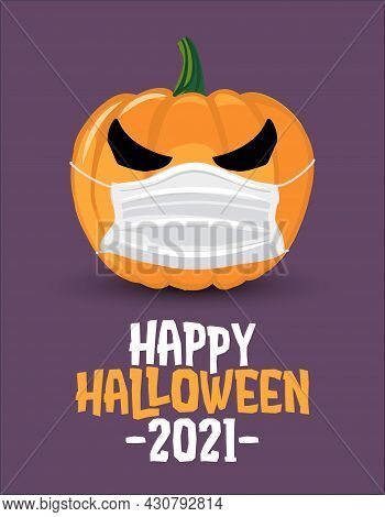 Happy Halloween 2021 - Funny Pumpkin Lantern Illustration In Mask, Lettering Print. Vector Humorous