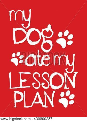 My Dog Ate My Lesson Plan Design With Paw Sign. Dog Lover Kid T-shirt Design.
