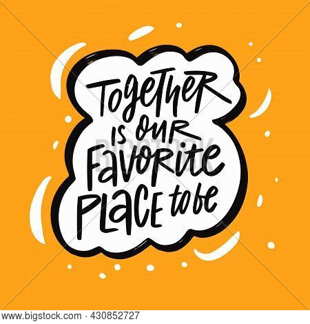 Together Is Our Favorite Place To Be. Hand Drawn Black Color Text. Motivation Phrase Lettering.