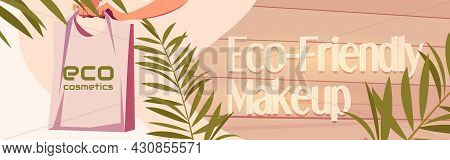 Eco Cosmetics Cartoon Banner, Woman Hand Holding Tote Bag With Eco-friendly Makeup Or Beauty Cosmeti