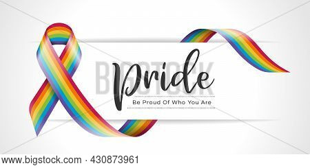 Pride Be Proud Of Who You Are Text On Banner With Rainbow Pride Ribbon Sign Waving Around Vector Des