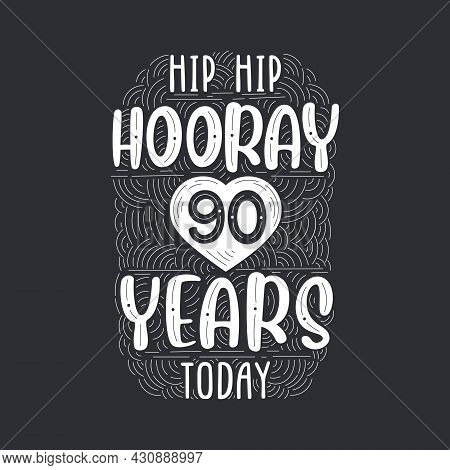 Birthday Anniversary Event Lettering For Invitation, Greeting Card And Template, Hip Hip Hooray 90 Y