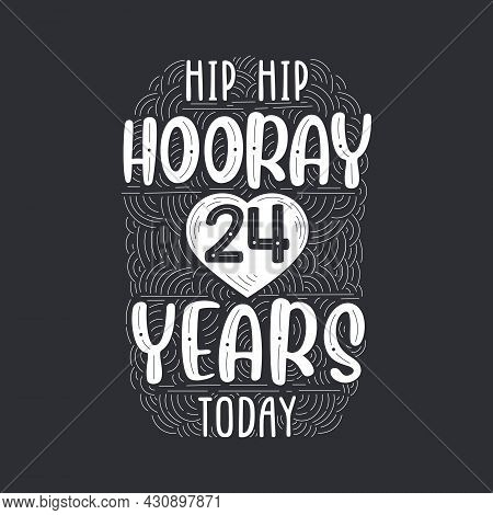 Hip Hip Hooray 24 Years Today, Birthday Anniversary Event Lettering For Invitation, Greeting Card An