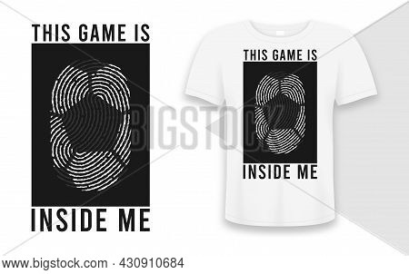 Football Or Soccer T-shirt Design With Ball In Human Fingerprint And Slogan. Soccer Or Football Typo