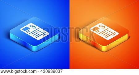 Isometric Paper Or Financial Check Icon Isolated On Blue And Orange Background. Paper Print Check, S