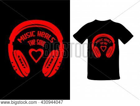 Music Related T-shirt Design. Music Heals The Soul Quote Text Phrase Quotation. Headphones Monochrom