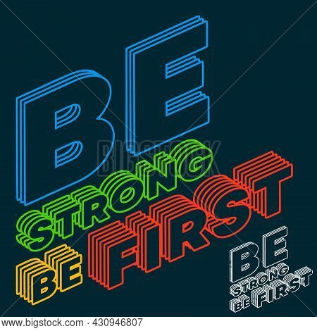 Be Strong Be First - Motivational, Inspirational Quote. Vector Illustration