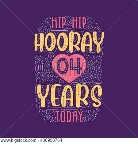 Hip Hip Hooray 4 Years Today, Birthday Anniversary Event Lettering For Invitation, Greeting Card And