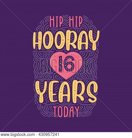 Hip Hip Hooray 16 Years Today, Birthday Anniversary Event Lettering For Invitation, Greeting Card An