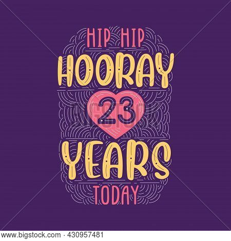 Hip Hip Hooray 23 Years Today, Birthday Anniversary Event Lettering For Invitation, Greeting Card An