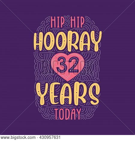 Hip Hip Hooray 32 Years Today, Birthday Anniversary Event Lettering For Invitation, Greeting Card An