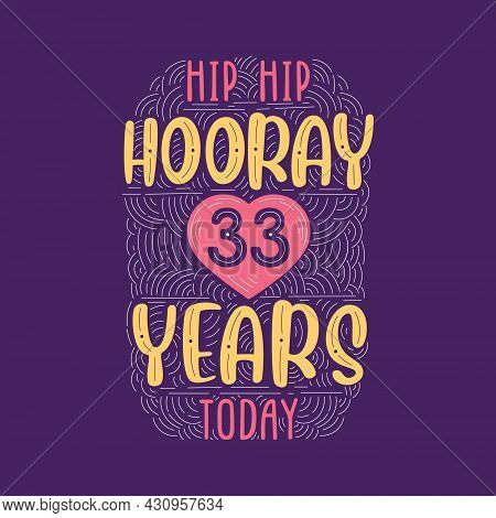 Hip Hip Hooray 33 Years Today, Birthday Anniversary Event Lettering For Invitation, Greeting Card An