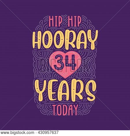Hip Hip Hooray 34 Years Today, Birthday Anniversary Event Lettering For Invitation, Greeting Card An
