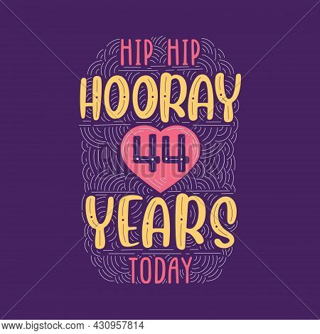 Hip Hip Hooray 44 Years Today, Birthday Anniversary Event Lettering For Invitation, Greeting Card An