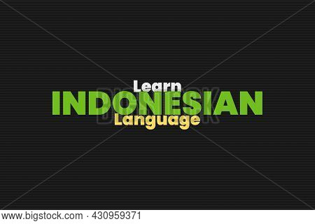 Learn Indonesian Language Typography Background Design. Educational Conceptual Poster, And T-shirt