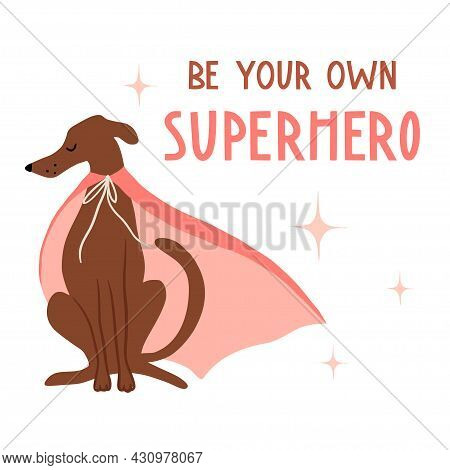 Be Your Own Superhero. Cute Hand Drawn Dog In Red Cape. Funny Cartooon Animal. Flat Llustration With