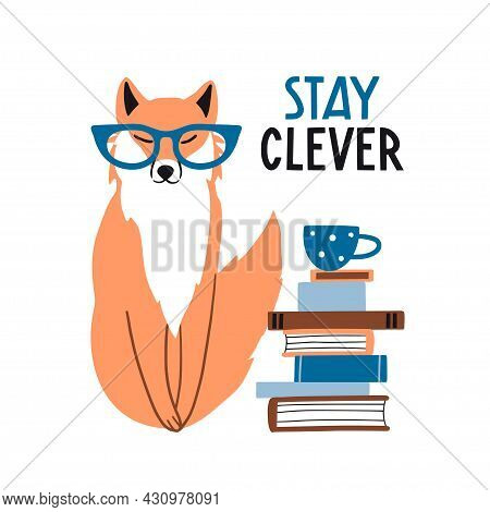 Stay Clever. Cute Hand Drawn Fox In Glasses With Books. Funny Cartooon Animal. Forest, Nature. Flat