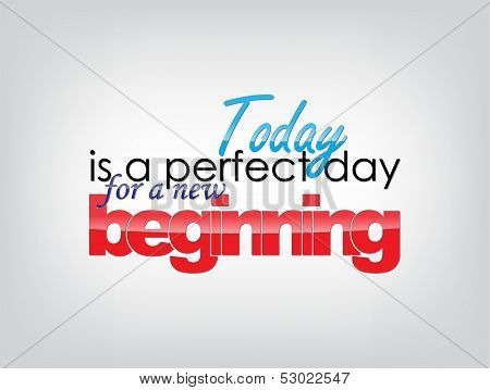 Today is a perfect day for a new beginning. Motivational background. Typography poster. poster