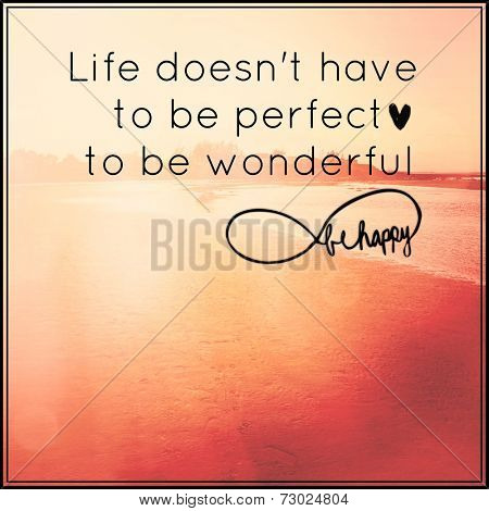 Inspirational Typographic Quote - Life doesn't have to be Perfect to be wonderful be happy