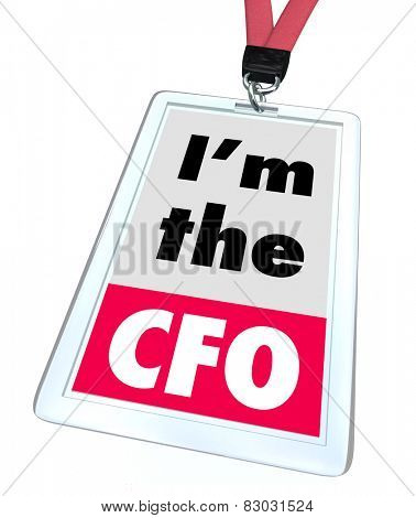 I'm the CFO words on a company name or identification badge to illustrate a job or position as chief financial officer for a company or business