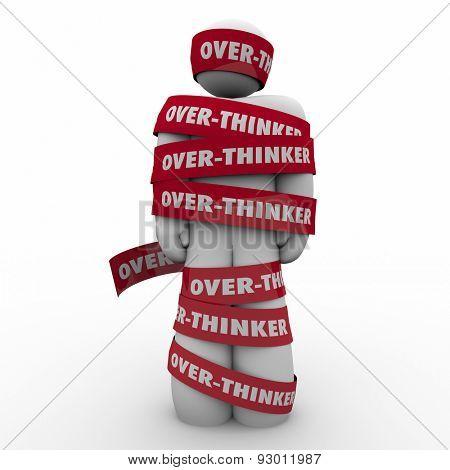 Over-Thinker words on red taped wrapped around a man or person immobilized by analysis paralysis