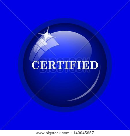 Certified icon. Internet button on blue background. poster