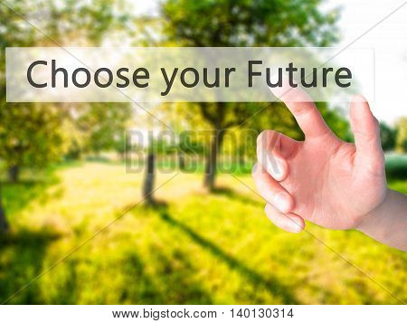 Choose Your Future - Hand Pressing A Button On Blurred Background Concept On Visual Screen.